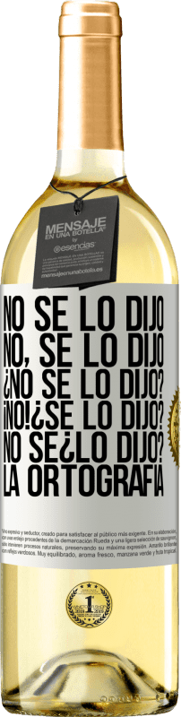 24,95 € Free Shipping | White Wine WHITE Edition No se lo dijo. No, se lo dijo. ¿No se lo dijo? ¡No! ¿Se lo dijo? No sé ¿lo dijo? La ortografía White Label. Customizable label Young wine Harvest 2020 Verdejo