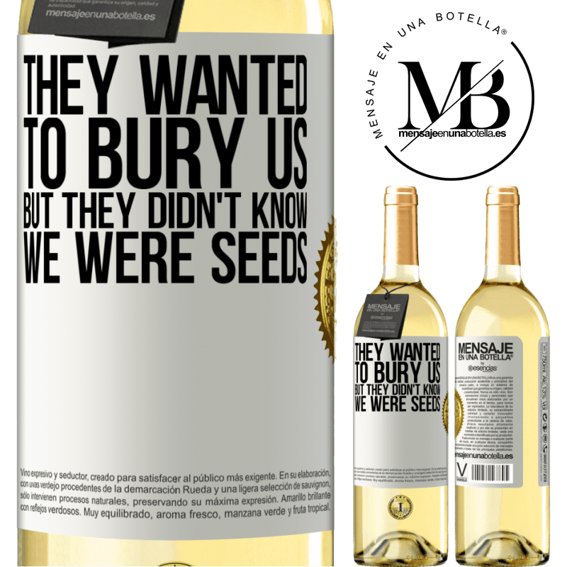 24,95 € Free Shipping | White Wine WHITE Edition They wanted to bury us. But they didn't know we were seeds White Label. Customizable label Young wine Harvest 2020 Verdejo