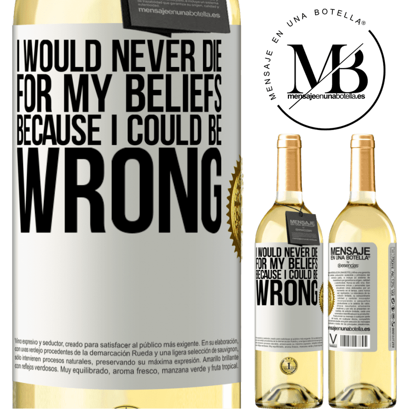 24,95 € Free Shipping | White Wine WHITE Edition I would never die for my beliefs because I could be wrong White Label. Customizable label Young wine Harvest 2020 Verdejo