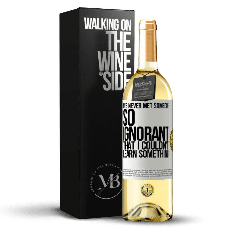 24,95 € Free Shipping   White Wine WHITE Edition I've never met someone so ignorant that I couldn't learn something White Label. Customizable label Young wine Harvest 2020 Verdejo