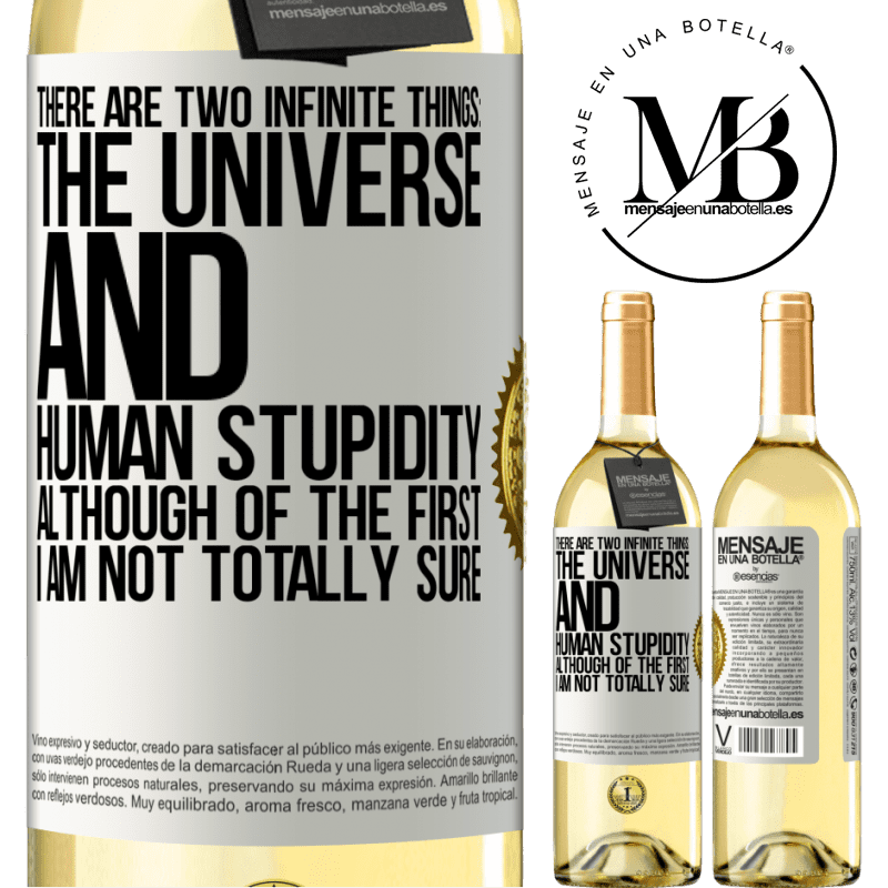 24,95 € Free Shipping | White Wine WHITE Edition There are two infinite things: the universe and human stupidity. Although of the first I am not totally sure White Label. Customizable label Young wine Harvest 2020 Verdejo