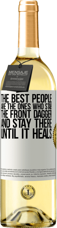 24,95 € Free Shipping | White Wine WHITE Edition The best people are the ones who stab the front dagger and stay there until it heals White Label. Customizable label Young wine Harvest 2020 Verdejo