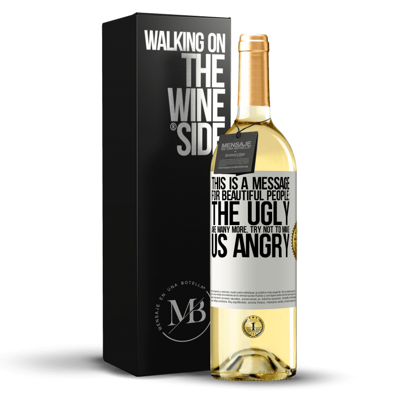 24,95 € Free Shipping   White Wine WHITE Edition This is a message for beautiful people: the ugly are many more. Try not to make us angry White Label. Customizable label Young wine Harvest 2020 Verdejo