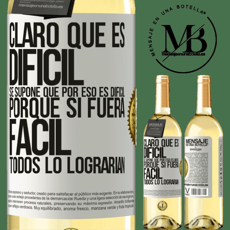 24,95 € Envío gratis   Vino Blanco Edición WHITE Claro que es difícil. Se supone que por eso es difícil, porque si fuera fácil, todos lo lograrían Etiqueta Blanca. Etiqueta personalizable Vino joven Cosecha 2020 Verdejo