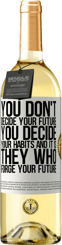 24,95 € Free Shipping | White Wine WHITE Edition You do not decide your future. You decide your habits, and it is they who forge your future White Label. Customizable label Young wine Harvest 2020 Verdejo
