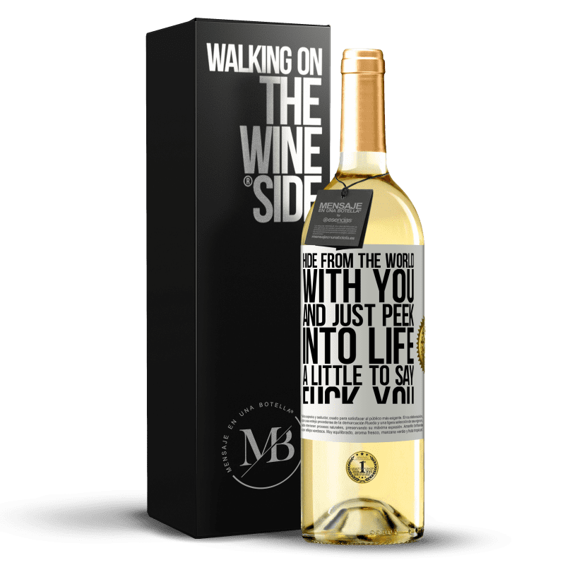 24,95 € Free Shipping | White Wine WHITE Edition Hide from the world with you and just peek into life a little to say fuck you White Label. Customizable label Young wine Harvest 2020 Verdejo