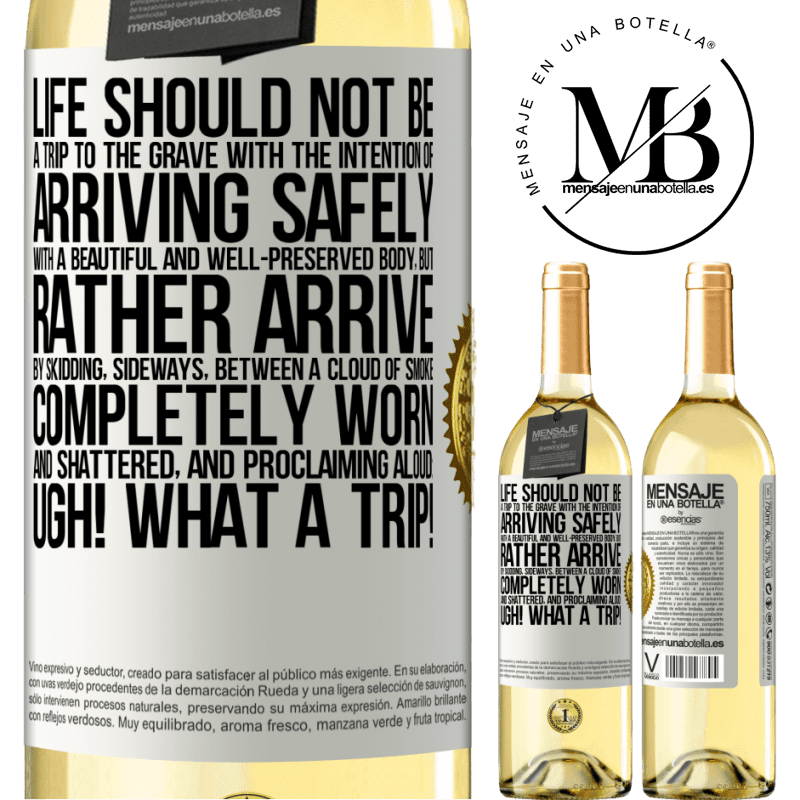 24,95 € Free Shipping | White Wine WHITE Edition Life should not be a trip to the grave with the intention of arriving safely with a beautiful and well-preserved body, but White Label. Customizable label Young wine Harvest 2020 Verdejo