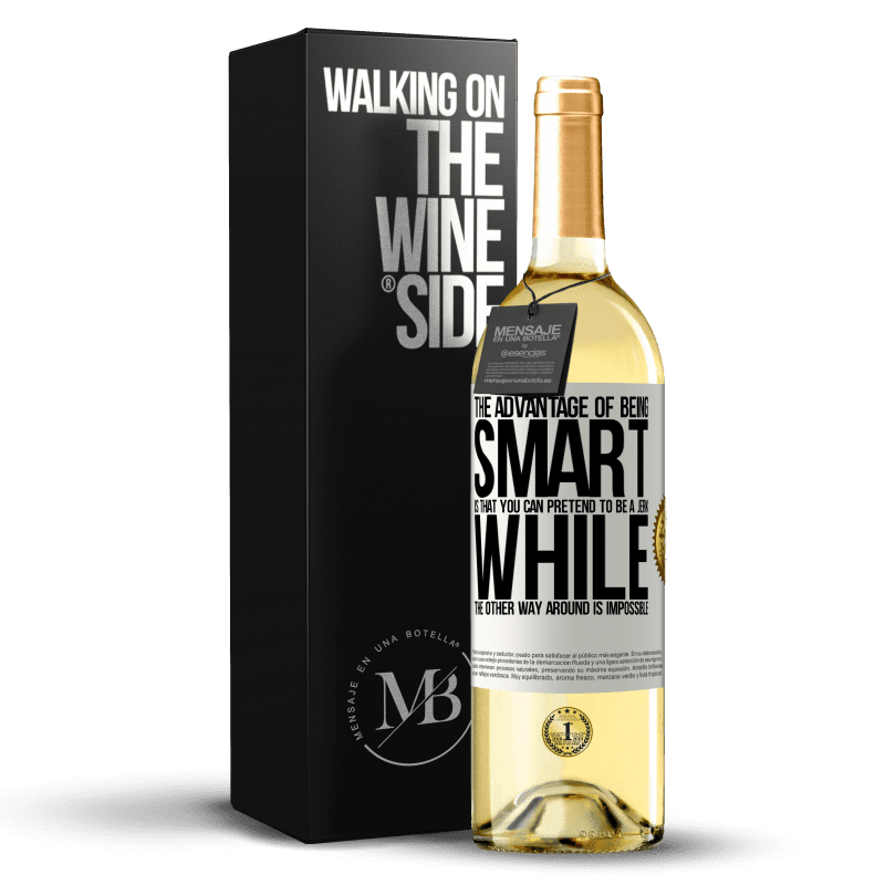 24,95 € Free Shipping   White Wine WHITE Edition The advantage of being smart is that you can pretend to be a jerk, while the other way around is impossible White Label. Customizable label Young wine Harvest 2020 Verdejo