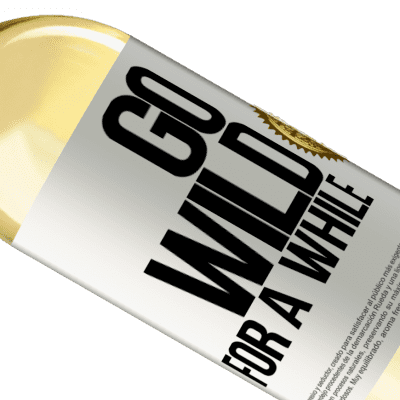 Unique & Personal Expressions. «Go wild for a while» WHITE Edition