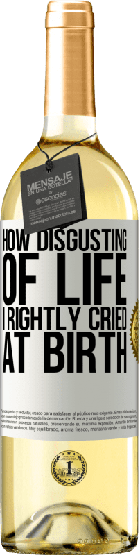 24,95 € Free Shipping | White Wine WHITE Edition How disgusting of life, I rightly cried at birth White Label. Customizable label Young wine Harvest 2020 Verdejo
