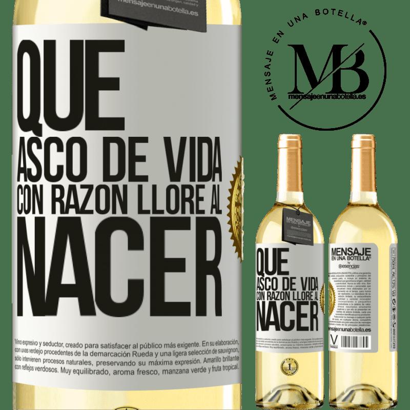 24,95 € Envío gratis | Vino Blanco Edición WHITE Qué asco de vida, con razón lloré al nacer Etiqueta Blanca. Etiqueta personalizable Vino joven Cosecha 2020 Verdejo