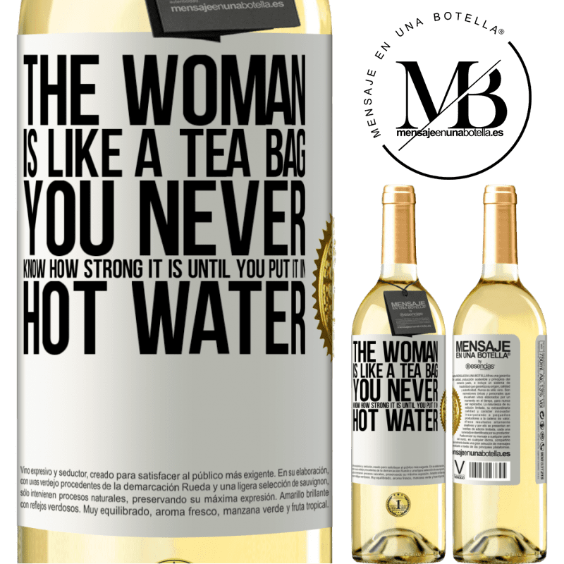 24,95 € Free Shipping | White Wine WHITE Edition The woman is like a tea bag. You never know how strong it is until you put it in hot water White Label. Customizable label Young wine Harvest 2020 Verdejo