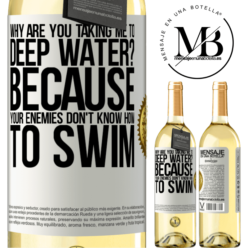 24,95 € Free Shipping | White Wine WHITE Edition why are you taking me to deep water? Because your enemies don't know how to swim White Label. Customizable label Young wine Harvest 2020 Verdejo