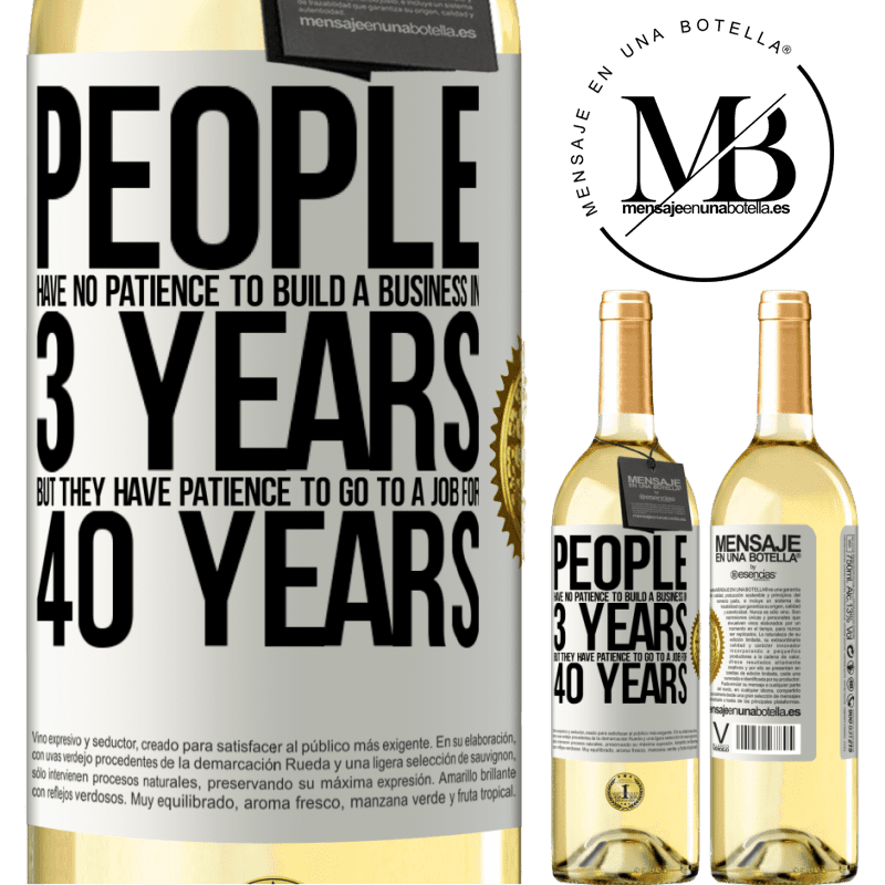 24,95 € Free Shipping | White Wine WHITE Edition People have no patience to build a business in 3 years. But he has patience to go to a job for 40 years White Label. Customizable label Young wine Harvest 2020 Verdejo