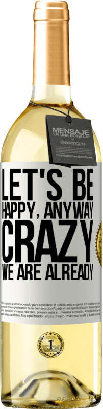 «Let's be happy, total, crazy we are already» WHITE Edition