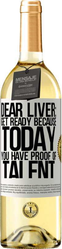 24,95 € Free Shipping | White Wine WHITE Edition Dear liver: get ready because today you have proof of talent White Label. Customizable label Young wine Harvest 2020 Verdejo