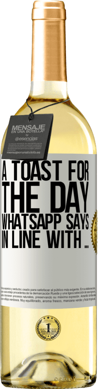24,95 € Free Shipping   White Wine WHITE Edition A toast for the day WhatsApp says In line with ... White Label. Customizable label Young wine Harvest 2020 Verdejo