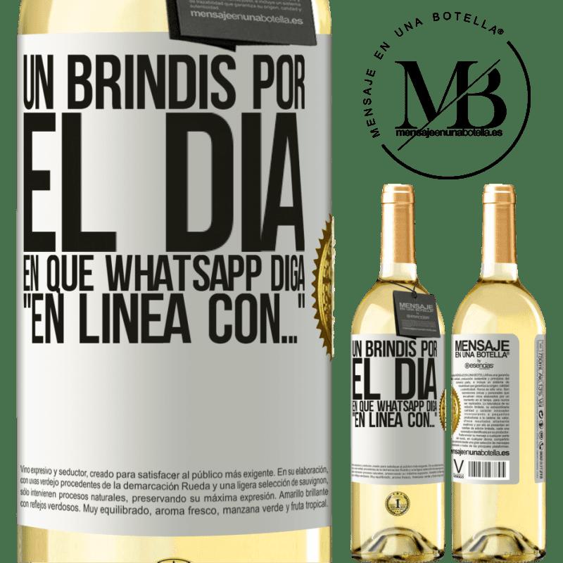 24,95 € Envío gratis   Vino Blanco Edición WHITE Un brindis por el día en que Whatsapp diga En línea con… Etiqueta Blanca. Etiqueta personalizable Vino joven Cosecha 2020 Verdejo