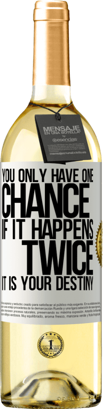 24,95 € Free Shipping | White Wine WHITE Edition You only have one chance. If it happens twice, it is your destiny White Label. Customizable label Young wine Harvest 2020 Verdejo