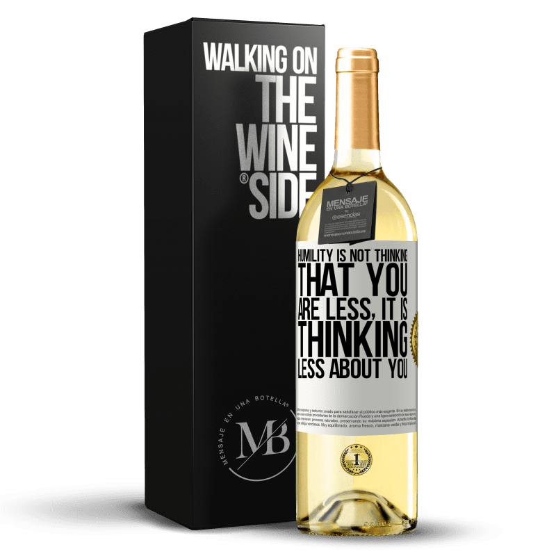 24,95 € Free Shipping | White Wine WHITE Edition Humility is not thinking that you are less, it is thinking less about you White Label. Customizable label Young wine Harvest 2020 Verdejo