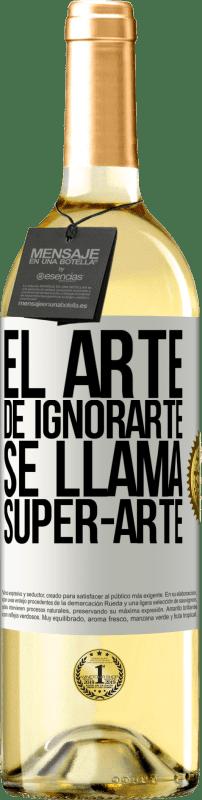 «El arte de ignorarte se llama Super-arte» WHITE Edition