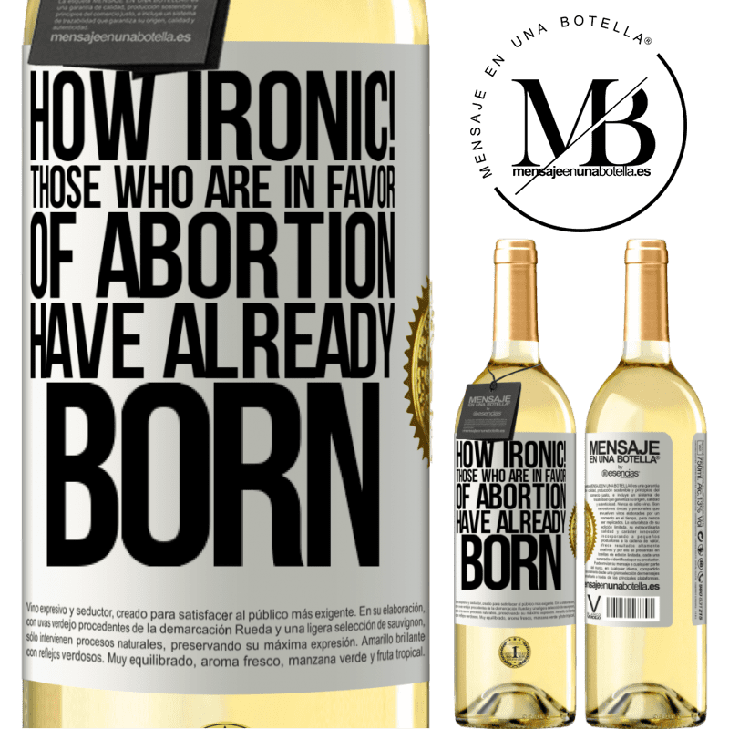 24,95 € Free Shipping | White Wine WHITE Edition How ironic! Those who are in favor of abortion are already born White Label. Customizable label Young wine Harvest 2020 Verdejo