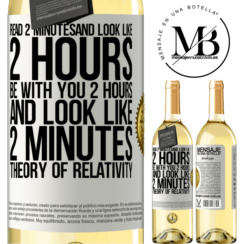 24,95 € Free Shipping | White Wine WHITE Edition Read 2 minutes and look like 2 hours. Be with you 2 hours and look like 2 minutes. Theory of relativity White Label. Customizable label Young wine Harvest 2020 Verdejo
