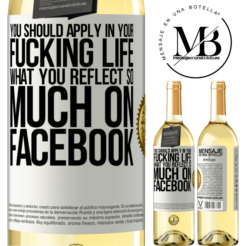24,95 € Free Shipping | White Wine WHITE Edition You should apply in your fucking life, what you reflect so much on Facebook White Label. Customizable label Young wine Harvest 2020 Verdejo