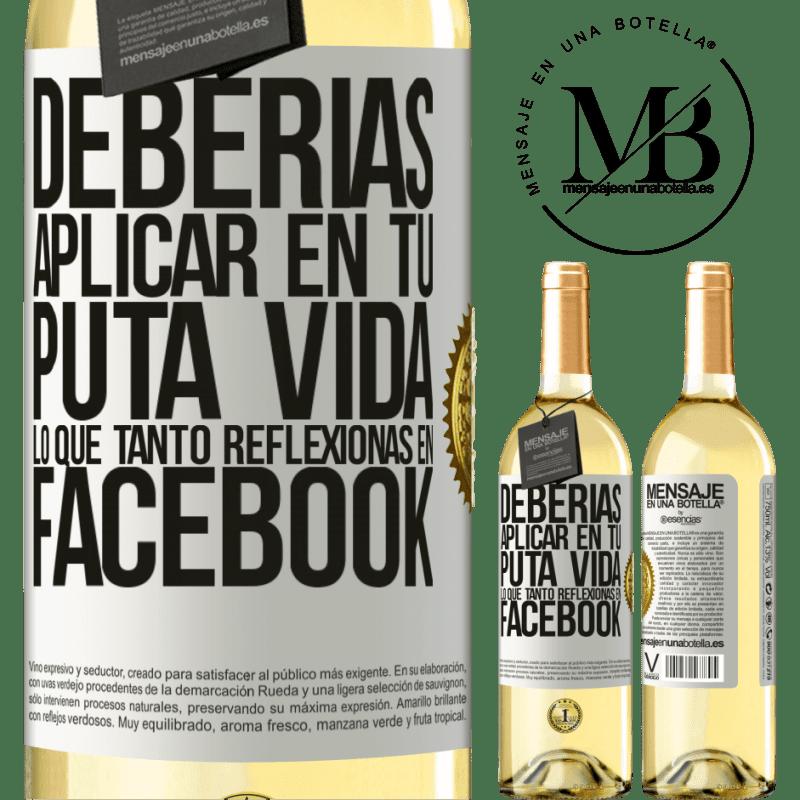 24,95 € Envoi gratuit | Vin blanc Édition WHITE Vous devriez appliquer dans votre putain de vie ce que vous réfléchissez tellement sur Facebook Étiquette Blanche. Étiquette personnalisable Vin jeune Récolte 2020 Verdejo
