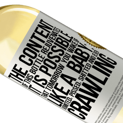 Unique & Personal Expressions. «The content of this bottle rejuvenates. It is possible that tomorrow you wake up like a baby: vomited, pissed, shitted and» WHITE Edition