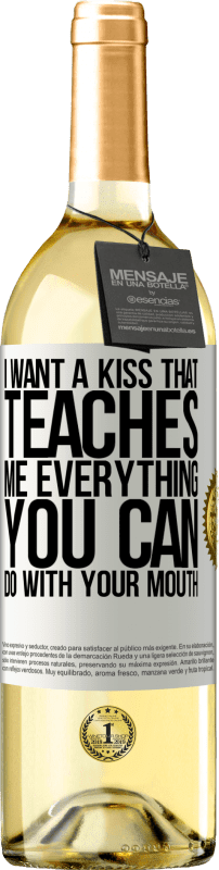 24,95 € Free Shipping | White Wine WHITE Edition I want a kiss that teaches me everything you can do with your mouth White Label. Customizable label Young wine Harvest 2020 Verdejo
