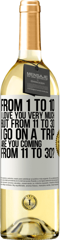 «From 1 to 10 I love you very much. But from 11 to 30 I go on a trip. Are you coming from 11 to 30?» WHITE Edition
