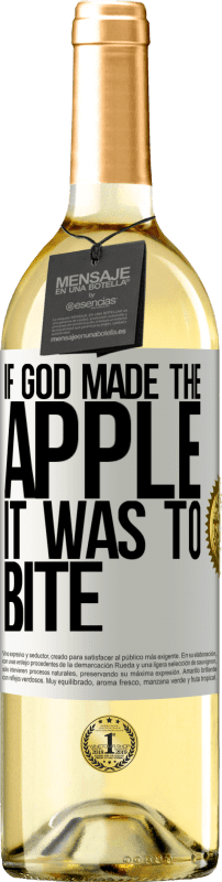 «If God made the apple it was to bite» WHITE Edition