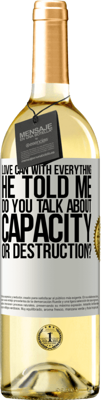 24,95 € Free Shipping | White Wine WHITE Edition Love can with everything, he told me. Do you talk about capacity or destruction? White Label. Customizable label Young wine Harvest 2020 Verdejo