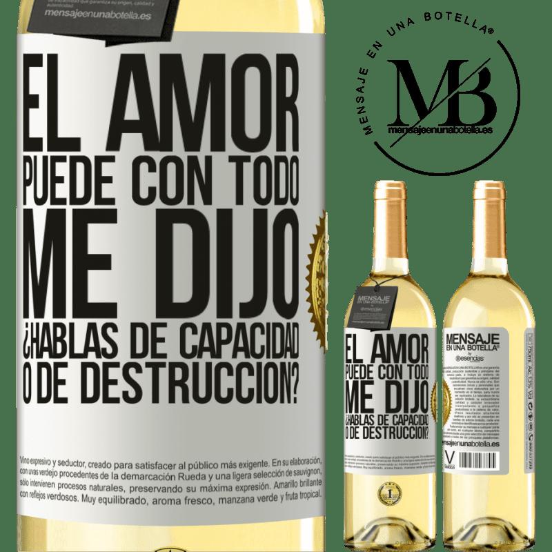 24,95 € Envío gratis   Vino Blanco Edición WHITE El amor puede con todo, me dijo. ¿Hablas de capacidad o de destrucción? Etiqueta Blanca. Etiqueta personalizable Vino joven Cosecha 2020 Verdejo