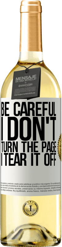 24,95 € Free Shipping | White Wine WHITE Edition Be careful, I don't turn the page, I tear it off White Label. Customizable label Young wine Harvest 2020 Verdejo
