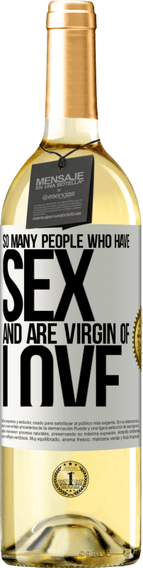 24,95 € Free Shipping | White Wine WHITE Edition So many people who have sex and are virgin of love White Label. Customizable label Young wine Harvest 2020 Verdejo