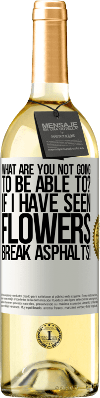 24,95 € Free Shipping | White Wine WHITE Edition what are you not going to be able to? If I have seen flowers break asphalts! White Label. Customizable label Young wine Harvest 2020 Verdejo