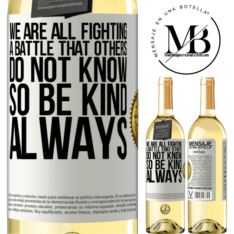 24,95 € Free Shipping | White Wine WHITE Edition We are all fighting a battle that others do not know. So be kind, always White Label. Customizable label Young wine Harvest 2020 Verdejo