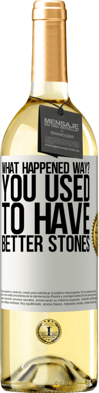 24,95 € Free Shipping   White Wine WHITE Edition what happened way? You used to have better stones White Label. Customizable label Young wine Harvest 2020 Verdejo