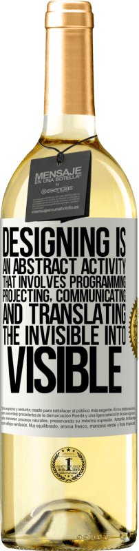 24,95 € Free Shipping | White Wine WHITE Edition Designing is an abstract activity that involves programming, projecting, communicating ... and translating the invisible White Label. Customizable label Young wine Harvest 2020 Verdejo