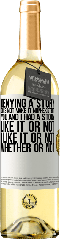 24,95 € Free Shipping   White Wine WHITE Edition Denying a story does not make it non-existent. You and I had a story. Like it or not. I like it or not. Whether or not White Label. Customizable label Young wine Harvest 2020 Verdejo