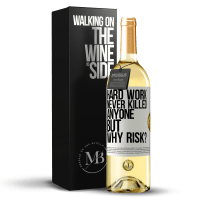 «Hard work never killed anyone, but why risk?» WHITE Edition