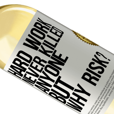 Unique & Personal Expressions. «Hard work never killed anyone, but why risk?» WHITE Edition
