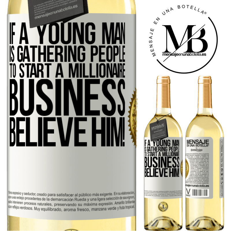 24,95 € Free Shipping | White Wine WHITE Edition If a young man is gathering people to start a millionaire business, believe him! White Label. Customizable label Young wine Harvest 2020 Verdejo