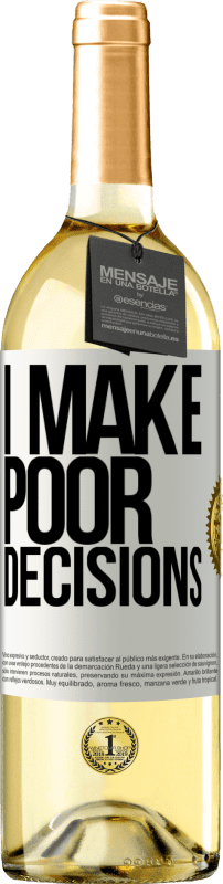 «I make poor decisions» WHITE Edition