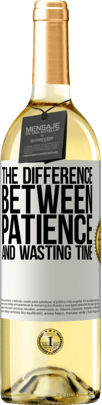 24,95 € Free Shipping   White Wine WHITE Edition The difference between patience and wasting time White Label. Customizable label Young wine Harvest 2020 Verdejo