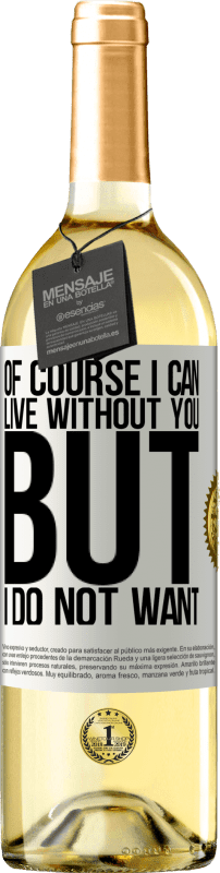 24,95 € Free Shipping | White Wine WHITE Edition Of course I can live without you. But I do not want White Label. Customizable label Young wine Harvest 2020 Verdejo