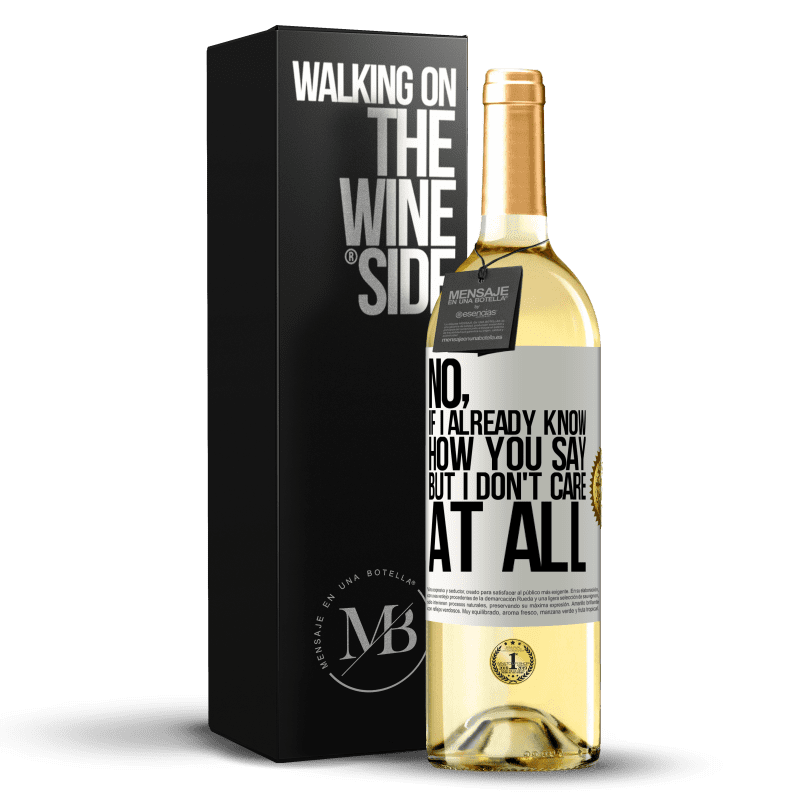 24,95 € Free Shipping   White Wine WHITE Edition No, if I already know how you say, but I don't care at all White Label. Customizable label Young wine Harvest 2020 Verdejo