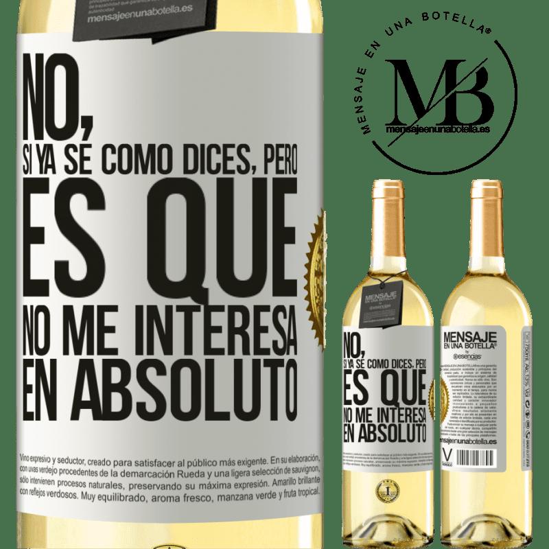 24,95 € Envío gratis | Vino Blanco Edición WHITE No, si ya sé cómo dices, pero es que no me interesa en absoluto Etiqueta Blanca. Etiqueta personalizable Vino joven Cosecha 2020 Verdejo